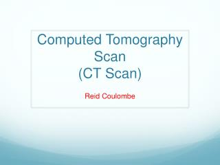 Computed Tomography Scan (CT Scan)
