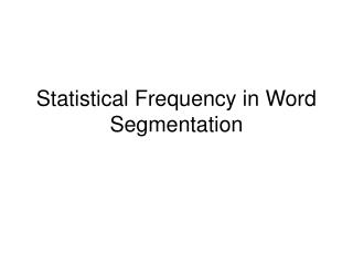 Statistical Frequency in Word Segmentation