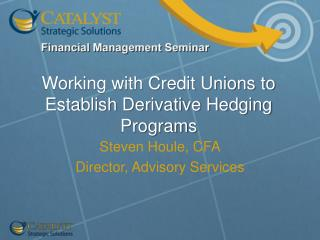 Working with Credit Unions to Establish Derivative Hedging Programs