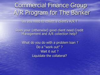 Commercial Finance Group  A/R Program for The Banker