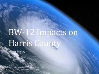 BW-12 Impacts on Harris County