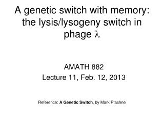 A genetic switch with memory: the lysis/lysogeny switch in phage  