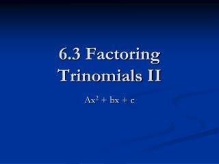 6.3 Factoring Trinomials II