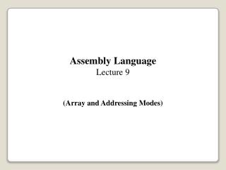 Assembly Language Lecture 9 (Array and Addressing Modes)