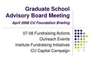 Graduate School Advisory Board Meeting April 2008 CU Foundation Briefing