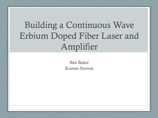 Building a Continuous Wave  Erbium Doped Fiber Laser and Amplifier