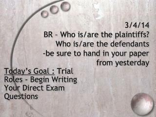 Today's Goal  :  Trial Roles - Begin Writing Your Direct Exam Questions
