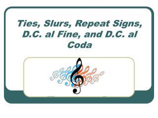 Ties, Slurs, Repeat Signs,  D.C. al Fine, and D.C. al Coda