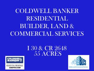 COLDWELL BANKER RESIDENTIAL BUILDER, LAND & COMMERCIAL SERVICES I 30 & CR 2648