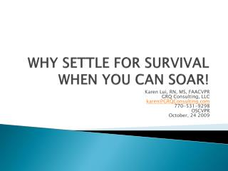 WHY SETTLE FOR SURVIVAL WHEN YOU CAN SOAR!