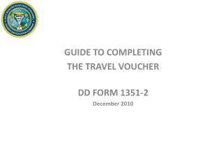 GUIDE TO COMPLETING  THE TRAVEL VOUCHER DD FORM 1351-2 December 2010