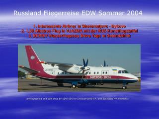 1. Interessante Airliner in Sheremetjevo - Bykovo 2.  L39 Albatros Flug in VJAZMA mit der RUS Kunstflugstaffel 3. BERIEV