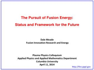 The Pursuit of Fusion Energy:  Status and Framework for the Future Dale Meade