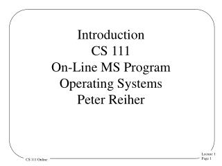 Introduction CS 111 On-Line MS Program Operating  Systems  Peter Reiher