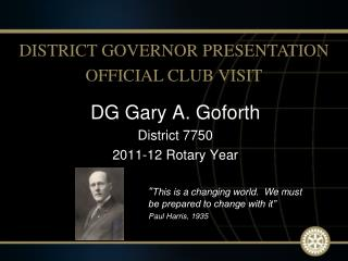 DG Gary A. Goforth District 7750 2011-12 Rotary Year