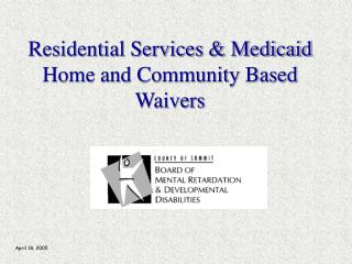 Residential Services & Medicaid Home and Community Based  Waivers
