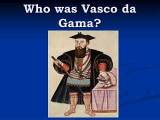 Who was Vasco da Gama?