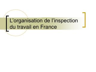 L�organisation de l�inspection du travail en France