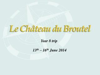 Year 8 trip   13 th  – 16 th  June 2014