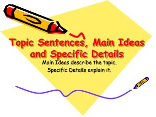 Topic Sentences, Main Ideas and Specific Details