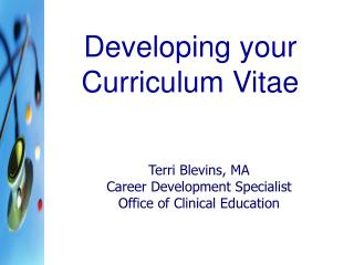 Terri Blevins, MA Career Development Specialist Office of Clinical Education