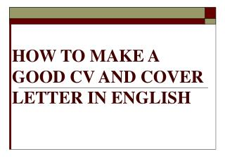 HOW TO MAKE A GOOD CV AND COVER LETTER IN ENGLISH