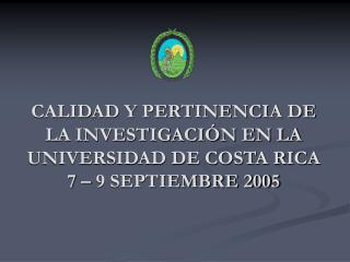 CALIDAD Y PERTINENCIA DE LA INVESTIGACI N EN LA UNIVERSIDAD DE COSTA RICA 7   9 SEPTIEMBRE 2005