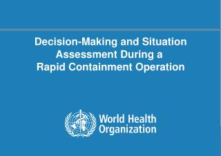 Decision-Making and Situation Assessment During a  Rapid Containment Operation