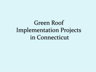 Green Roof  Implementation Projects  in Connecticut