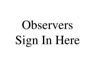 Observers Sign In Here