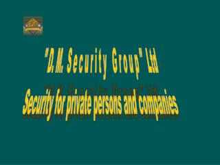 """ D. M.  S e c u r i t y   G r o u p ""  Ltd Security for private persons and companies"