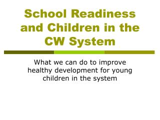 School Readiness and Children in the CW System