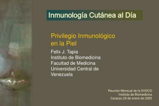 Privilegio Inmunol gico en la Piel Felix J. Tapia Instituto de Biomedicina Facultad de Medicina Universidad Central de V