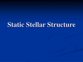Static Stellar Structure