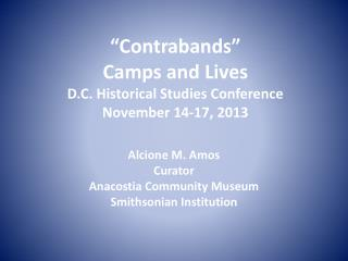 """Contrabands""  Camps and Lives D.C. Historical Studies Conference  November 14-17, 2013"