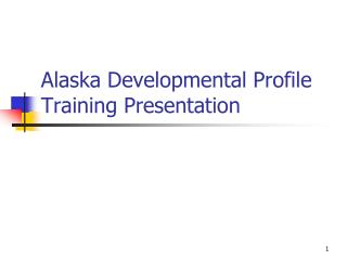 Alaska Developmental Profile Training Presentation