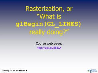 Rasterization, or  �What is   glBegin(GL_LINES) really doing?�