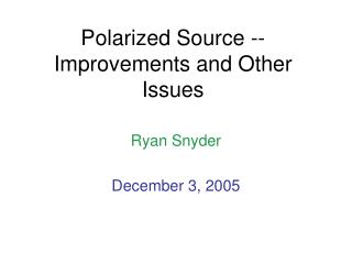 Polarized Source -- Improvements and Other Issues