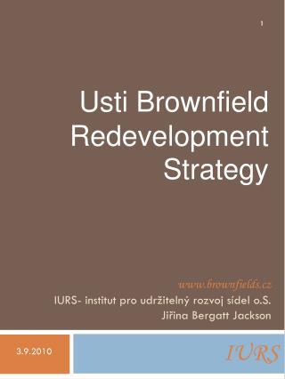 brownfields.cz IURS- institut pro udržitelný rozvoj sídel o.S. Jiřina Bergatt Jackson