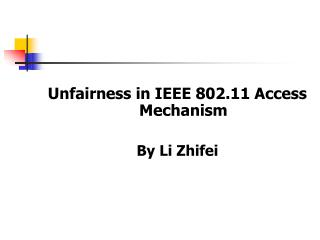 Unfairness in IEEE 802.11 Access Mechanism By Li Zhifei