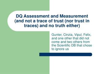 DQ Assessment and Measurement (and not a trace of trust (nor trust in traces) and no truth either)