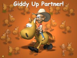 Giddy Up Partner!