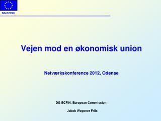 Vejen mod en økonomisk union Netværkskonference 2012 , Odense Jakob Wegener Friis