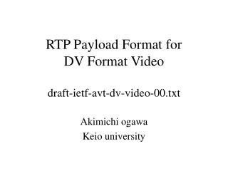 RTP Payload Format for DV Format Video draft-ietf-avt-dv-video-00.txt