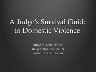 A Judge ' s Survival Guide to Domestic Violence