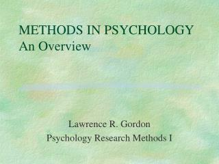 METHODS IN PSYCHOLOGY An Overview