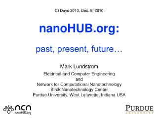 CI Days 2010, Dec. 9, 2010 nanoHUB: past, present, future… Mark Lundstrom