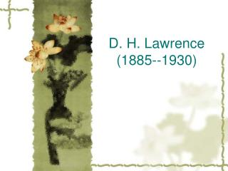 D. H. Lawrence (1885--1930)
