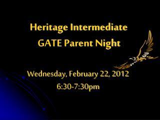 Heritage Intermediate  GATE Parent Night Wednesday, February 22, 2012  6:30-7:30pm
