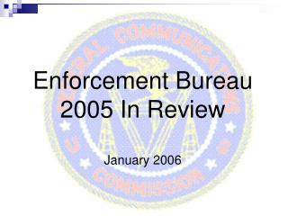 Enforcement Bureau 2005 In Review January 2006